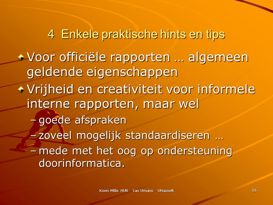 Koen MIlis HUB Jan Umans UHasselt 55 4 Enkele praktische hints en tips Voor officiële rapporten … algemeen geldende eigenschappen Vrijheid en creativi