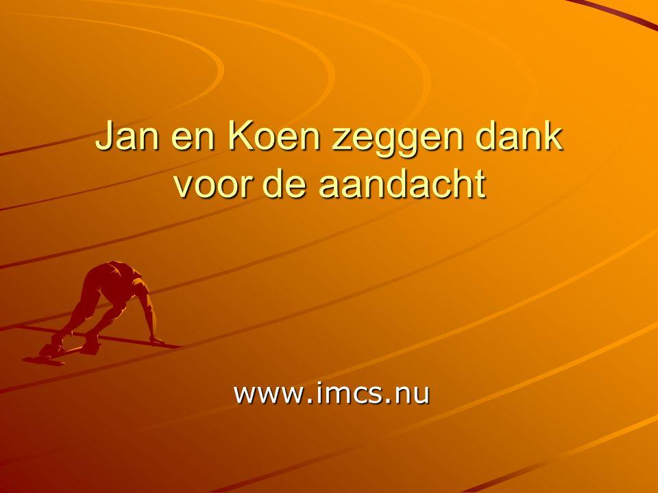 Jan en Koen zeggen dank voor de aandacht www.imcs.nu