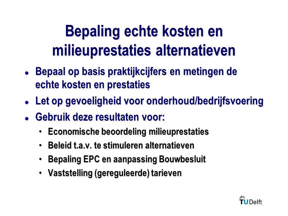 Bepaling echte kosten en milieuprestaties alternatieven l Bepaal op basis praktijkcijfers en metingen de echte kosten en prestaties l Let op gevoeligh