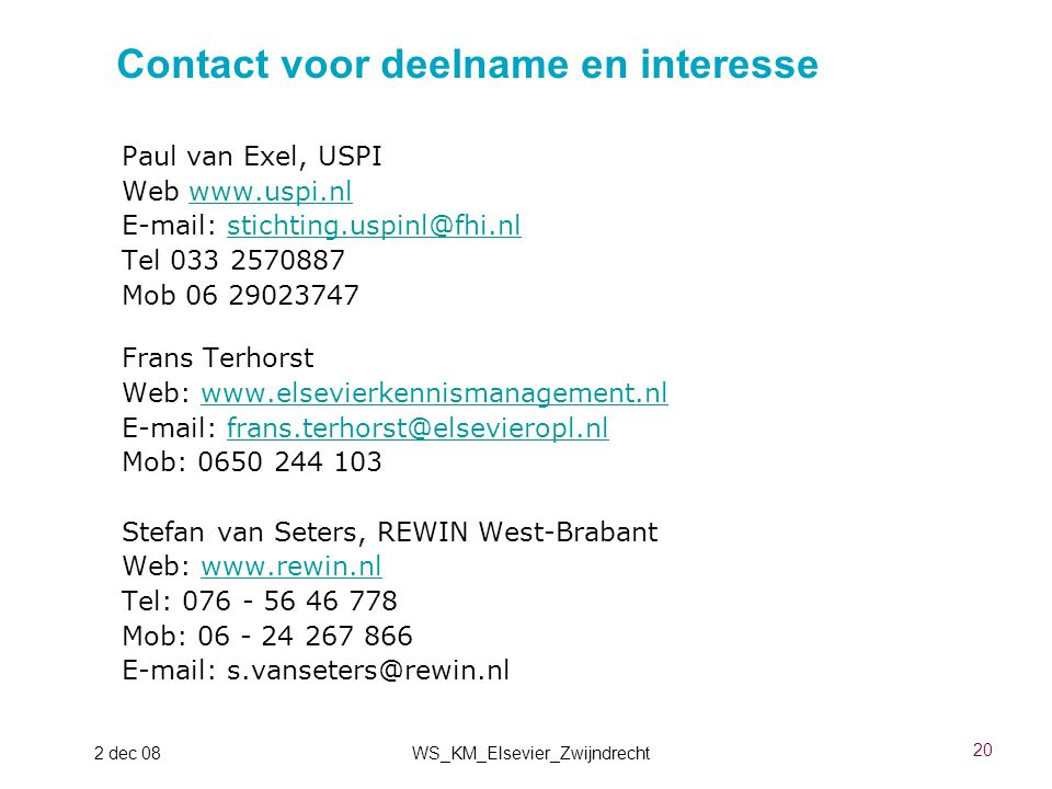 20 2 dec 08WS_KM_Elsevier_Zwijndrecht Contact voor deelname en interesse Paul van Exel, USPI Web www.uspi.nlwww.uspi.nl E-mail: stichting.uspinl@fhi.n