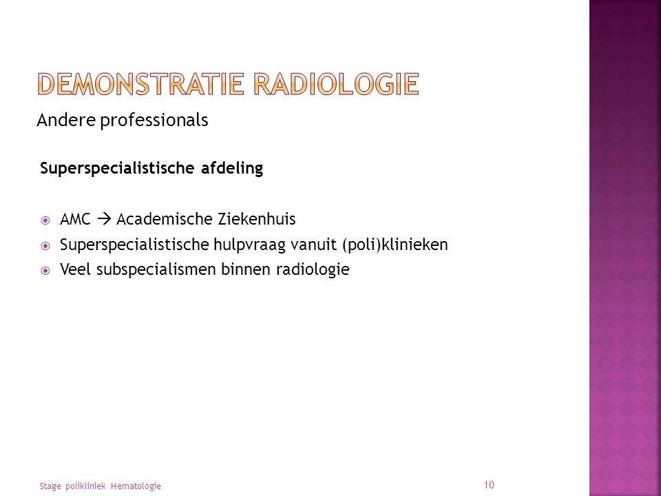 Andere professionals Superspecialistische afdeling  AMC  Academische Ziekenhuis  Superspecialistische hulpvraag vanuit (poli)klinieken  Veel subspecialismen binnen radiologie Stage polikliniek Hematologie 10