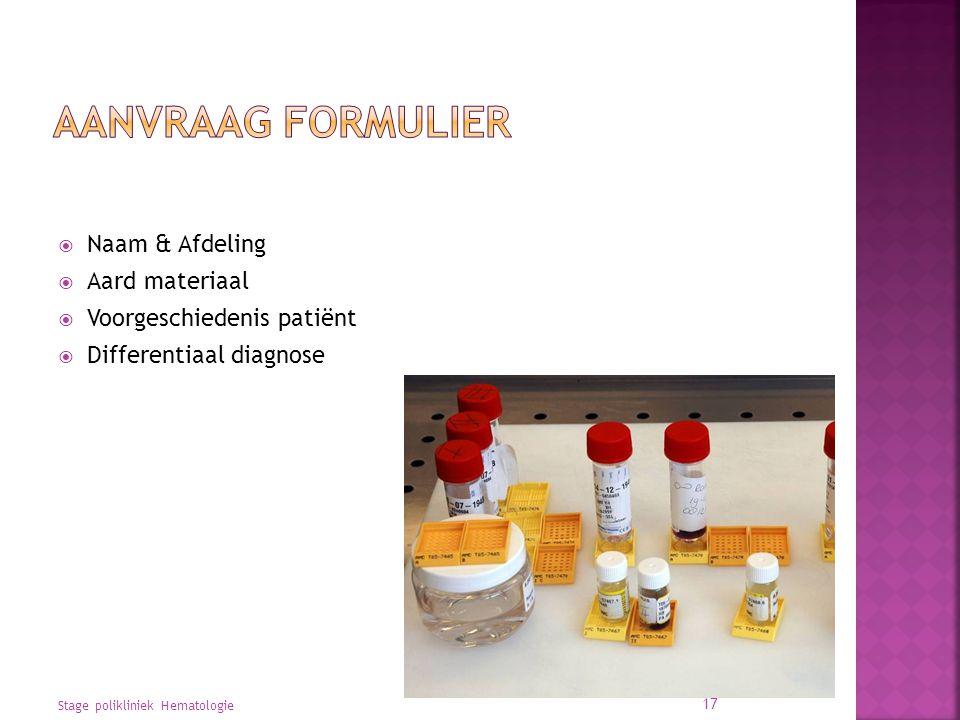  Naam & Afdeling  Aard materiaal  Voorgeschiedenis patiënt  Differentiaal diagnose Stage polikliniek Hematologie 17