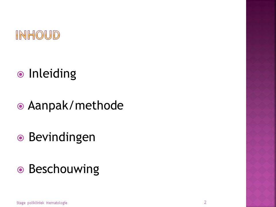  Inleiding  Aanpak/methode  Bevindingen  Beschouwing 2 Stage polikliniek Hematologie
