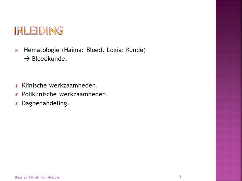 3  Hematologie (Haima: Bloed, Logia: Kunde)  Bloedkunde.