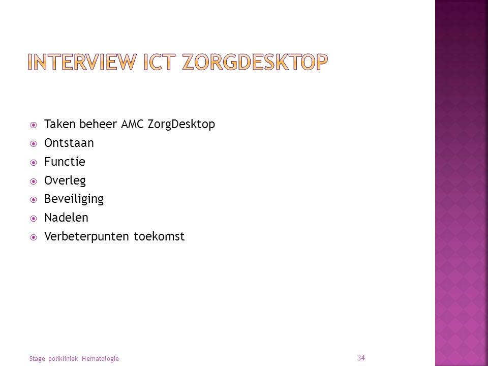  Taken beheer AMC ZorgDesktop  Ontstaan  Functie  Overleg  Beveiliging  Nadelen  Verbeterpunten toekomst Stage polikliniek Hematologie 34