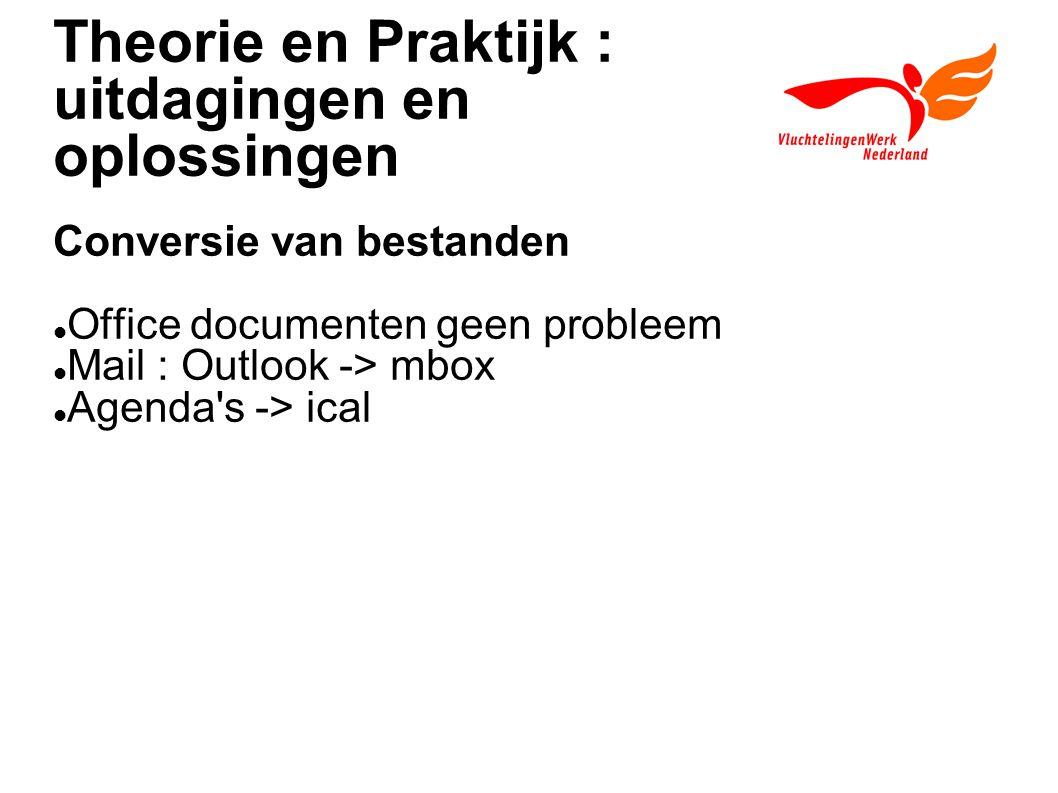 Theorie en Praktijk : uitdagingen en oplossingen Conversie van bestanden Office documenten geen probleem Mail : Outlook -> mbox Agenda's -> ical