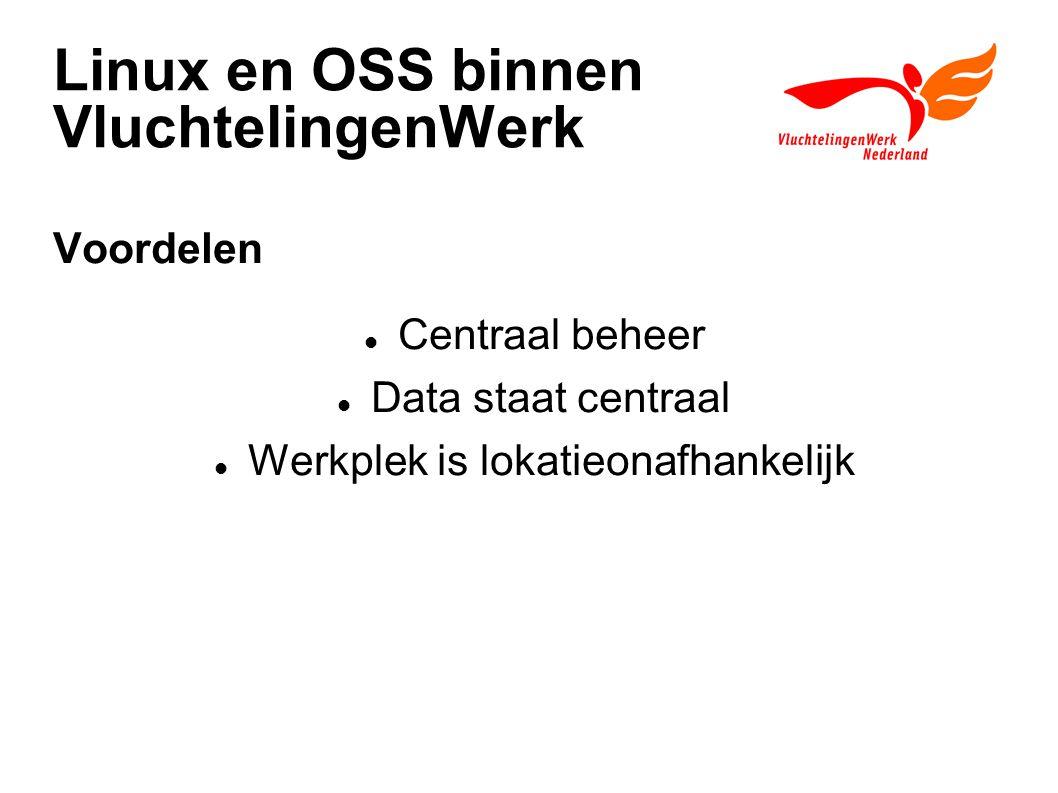 Linux en OSS binnen VluchtelingenWerk Voordelen Centraal beheer Data staat centraal Werkplek is lokatieonafhankelijk
