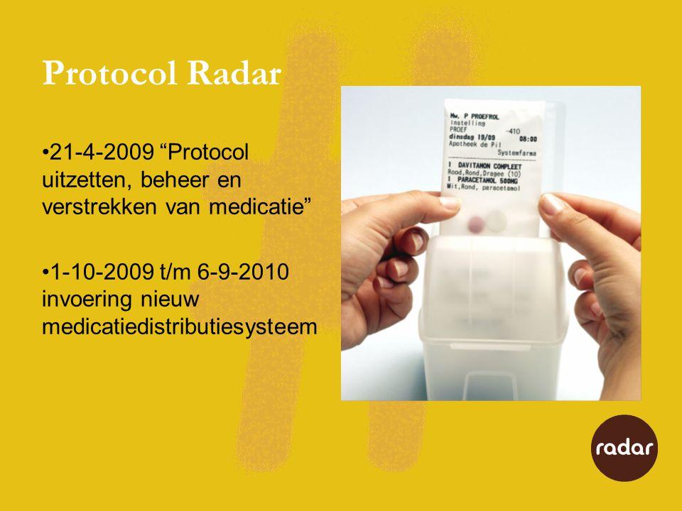 """Protocol Radar 21-4-2009 """"Protocol uitzetten, beheer en verstrekken van medicatie"""" 1-10-2009 t/m 6-9-2010 invoering nieuw medicatiedistributiesysteem"""
