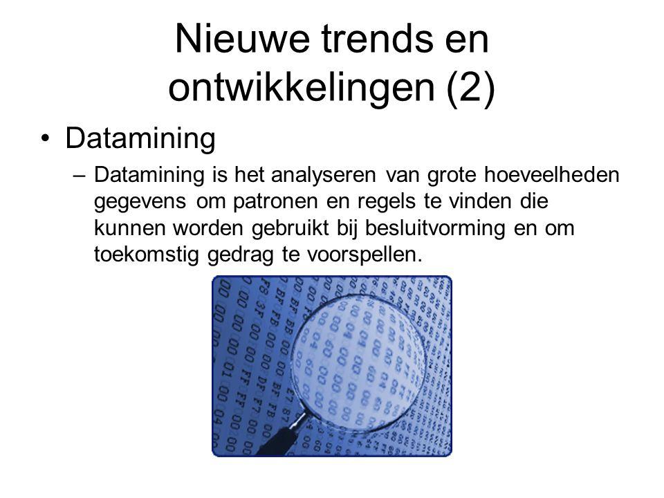 Nieuwe trends en ontwikkelingen (2) Datamining –Datamining is het analyseren van grote hoeveelheden gegevens om patronen en regels te vinden die kunne
