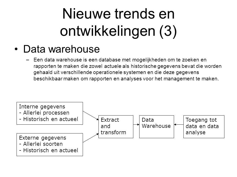 Nieuwe trends en ontwikkelingen (3) Data warehouse –Een data warehouse is een database met mogelijkheden om te zoeken en rapporten te maken die zowel
