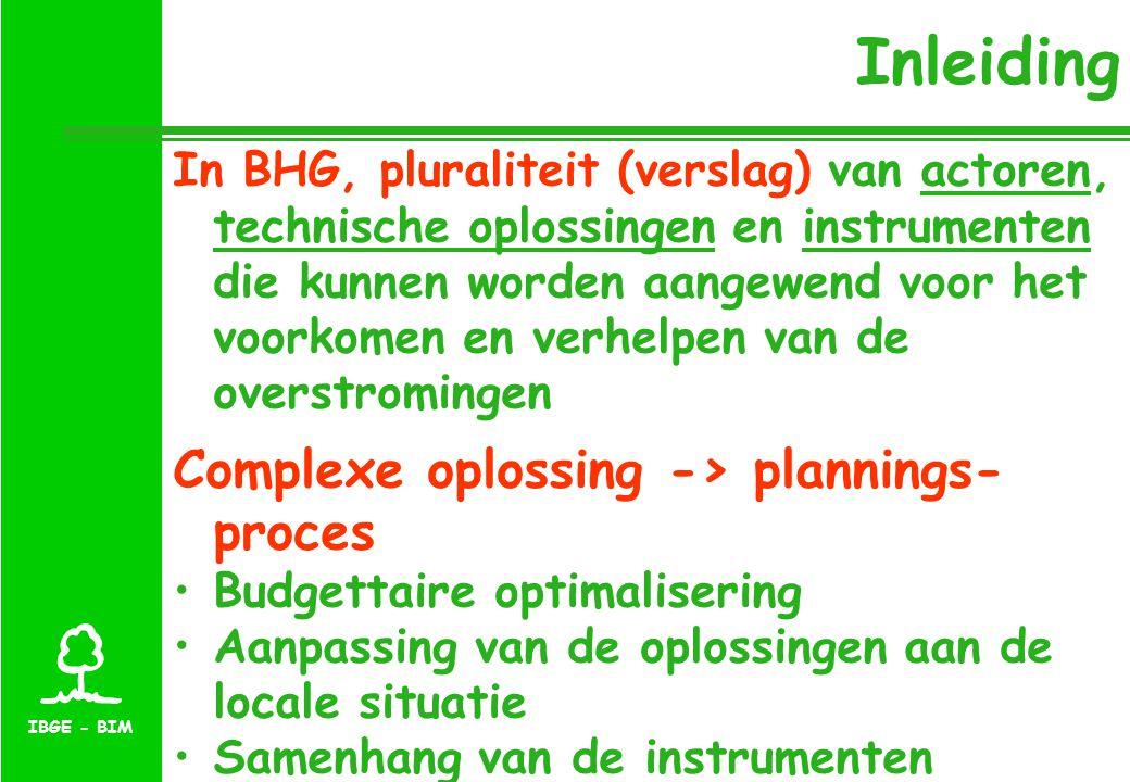 IBGE - BIM Inleiding In BHG, pluraliteit (verslag) van actoren, technische oplossingen en instrumenten die kunnen worden aangewend voor het voorkomen en verhelpen van de overstromingen Complexe oplossing -> plannings- proces Budgettaire optimalisering Aanpassing van de oplossingen aan de locale situatie Samenhang van de instrumenten