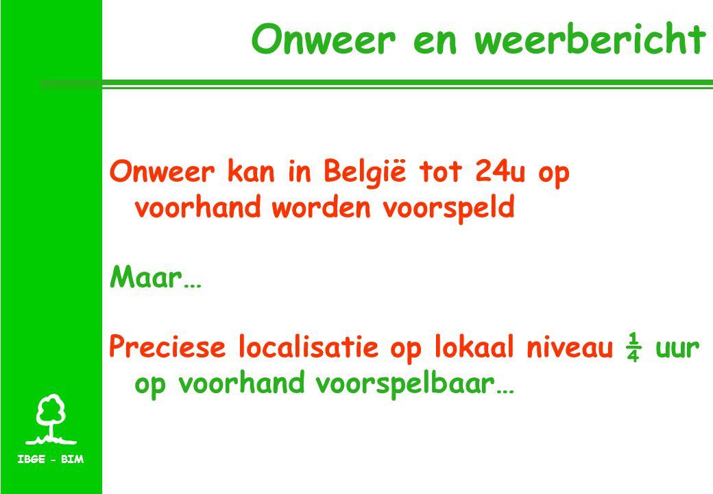 IBGE - BIM Onweer en weerbericht Onweer kan in België tot 24u op voorhand worden voorspeld Maar… Preciese localisatie op lokaal niveau ¼ uur op voorhand voorspelbaar…