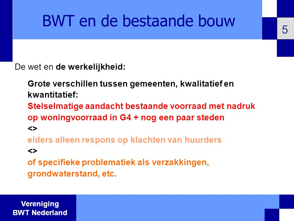 Vereniging BWT Nederland 6 BWT en de bestaande bouw 6 Waardoor zijn die verschillen ontstaan.