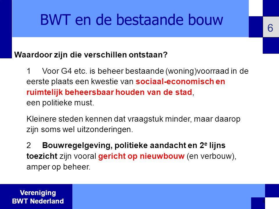 Vereniging BWT Nederland 7 7 BWT en de bestaande bouw Waardoor zijn die verschillen ontstaan.
