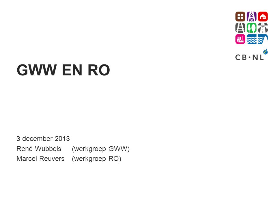 GWW EN RO 3 december 2013 René Wubbels(werkgroep GWW) Marcel Reuvers(werkgroep RO)