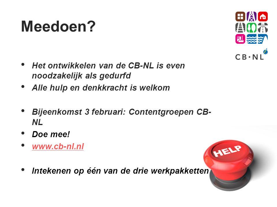 Meedoen? Het ontwikkelen van de CB-NL is even noodzakelijk als gedurfd Alle hulp en denkkracht is welkom Bijeenkomst 3 februari: Contentgroepen CB- NL