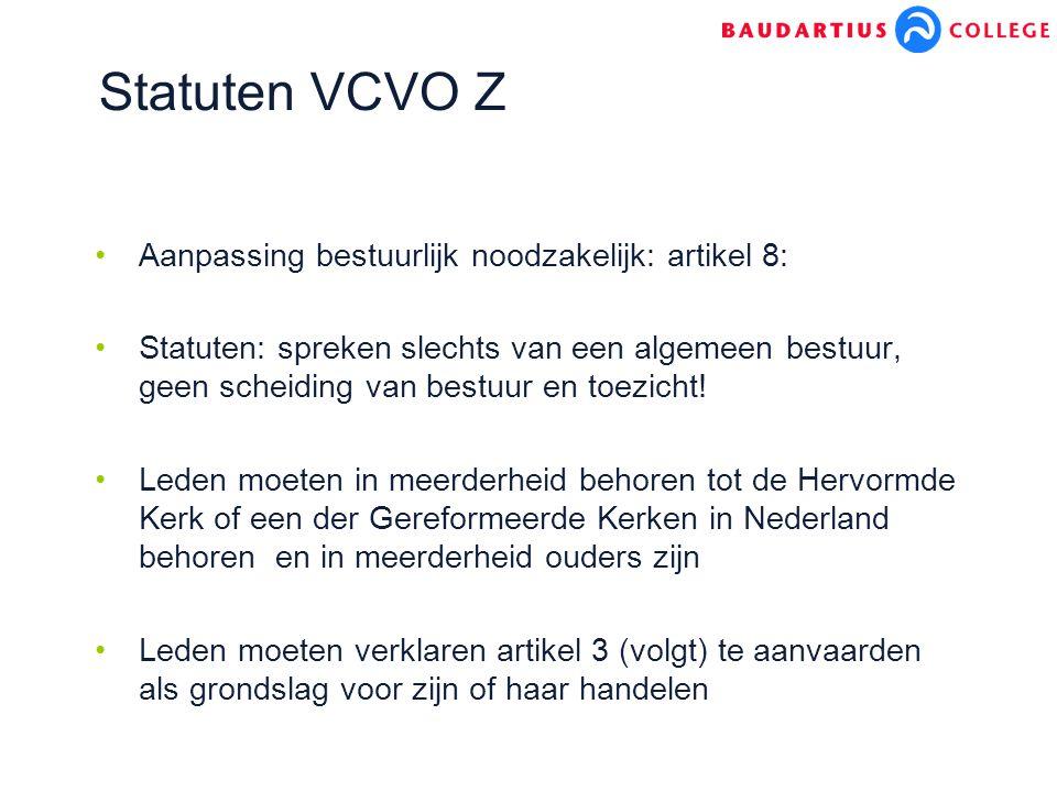 Statuten VCVO Z Aanpassing bestuurlijk noodzakelijk: artikel 8: Statuten: spreken slechts van een algemeen bestuur, geen scheiding van bestuur en toezicht.