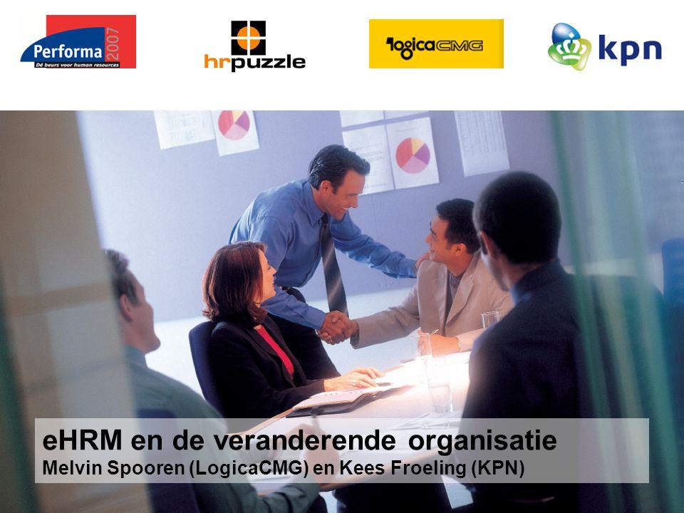 Melvin Spooren en Kees Froeling 3 oktober 2007 eHRM en de veranderende organisatie Melvin Spooren (LogicaCMG) en Kees Froeling (KPN)