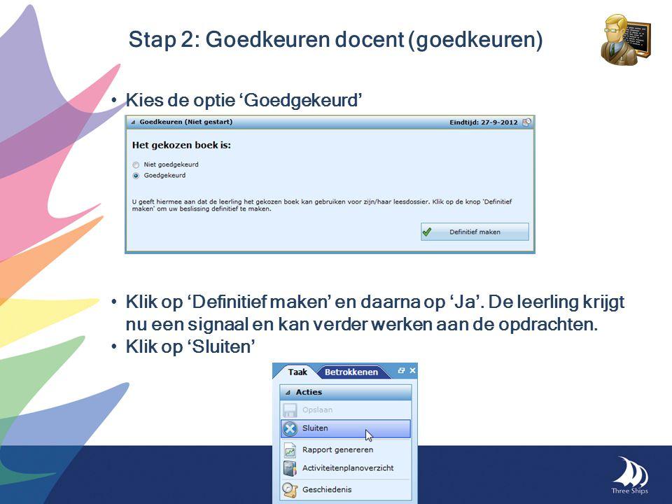 Kies de optie 'Goedgekeurd' Klik op 'Definitief maken' en daarna op 'Ja'. De leerling krijgt nu een signaal en kan verder werken aan de opdrachten. Kl
