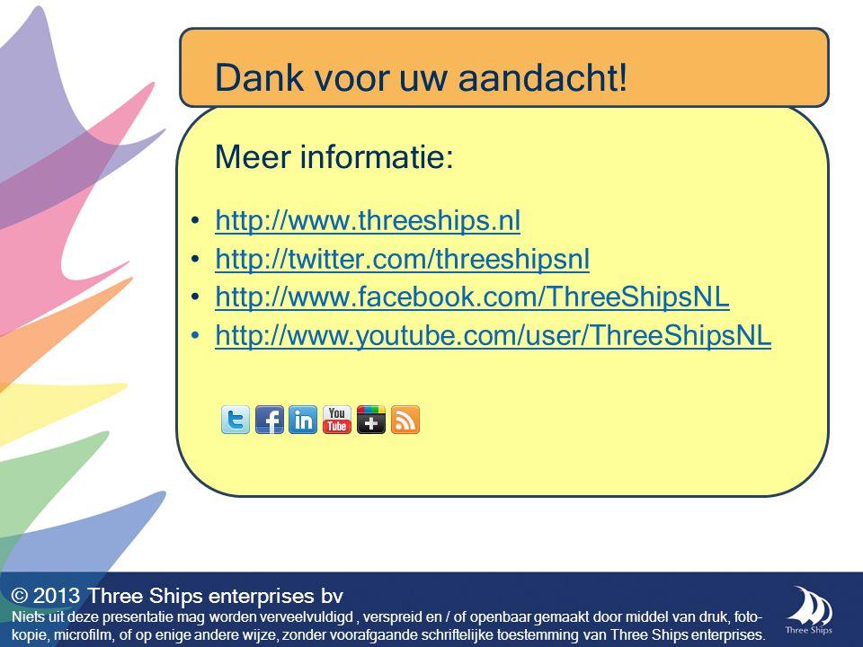 http://www.threeships.nl http://twitter.com/threeshipsnl http://www.facebook.com/ThreeShipsNL http://www.youtube.com/user/ThreeShipsNL © 2013 Three Sh
