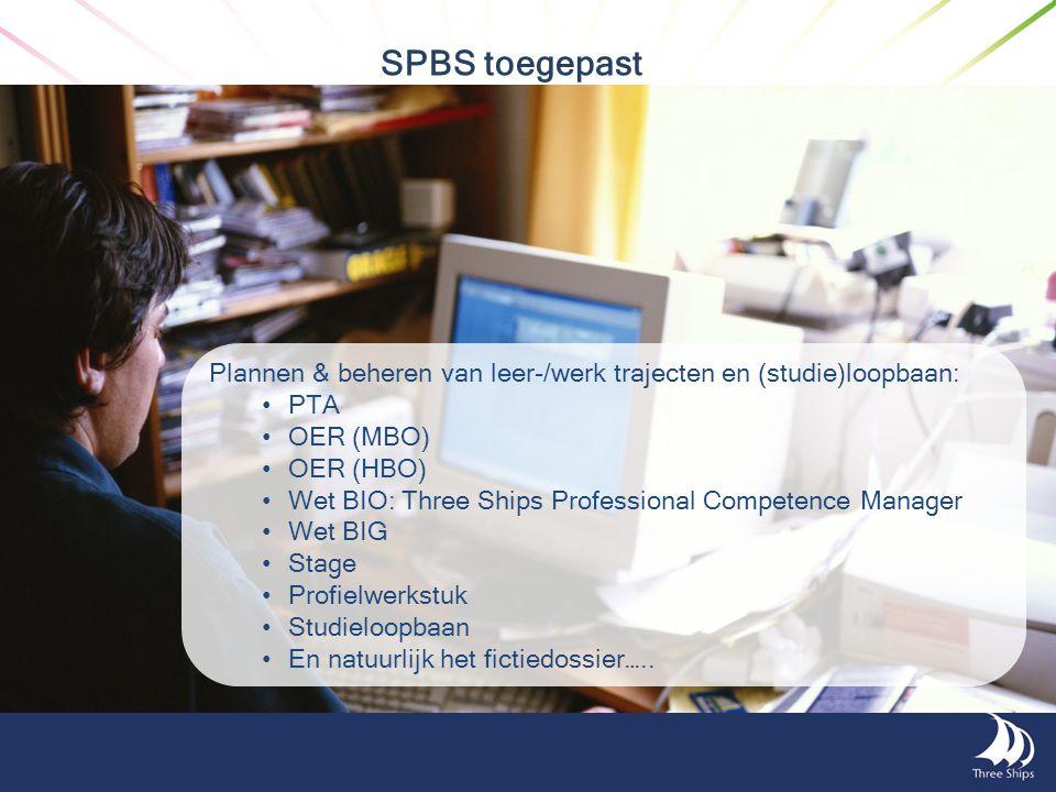 SPBS toegepast Plannen & beheren van leer-/werk trajecten en (studie)loopbaan: PTA OER (MBO) OER (HBO) Wet BIO: Three Ships Professional Competence Ma