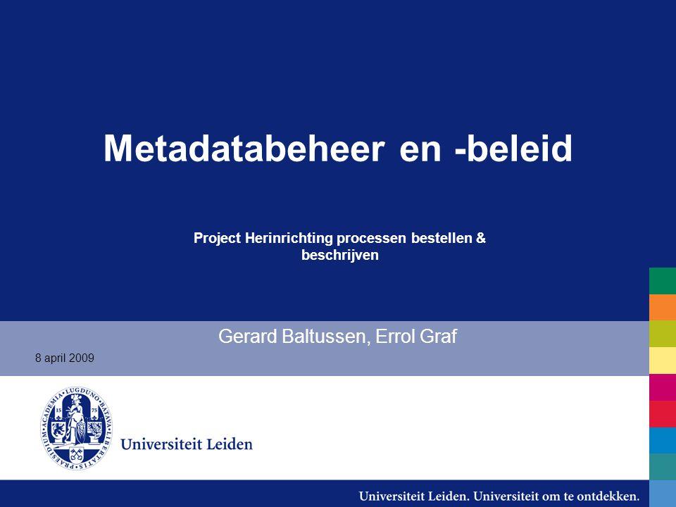 Metadatabeheer en -beleid Gerard Baltussen, Errol Graf Project Herinrichting processen bestellen & beschrijven 8 april 2009