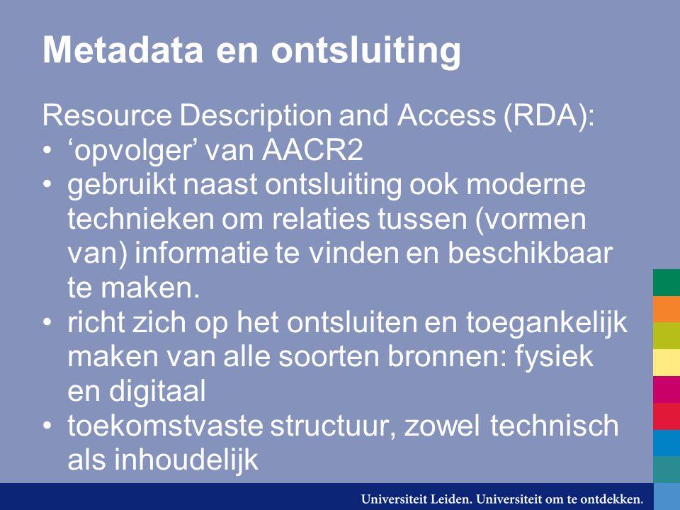 Resource Description and Access (RDA): 'opvolger' van AACR2 gebruikt naast ontsluiting ook moderne technieken om relaties tussen (vormen van) informat