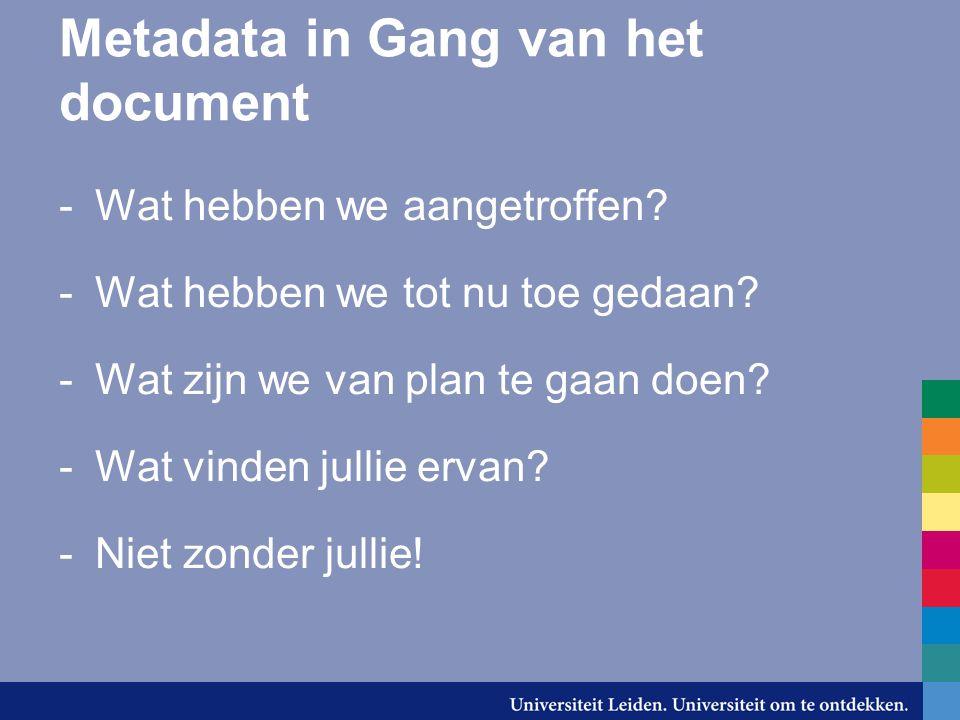 Metadata in Gang van het document -Wat hebben we aangetroffen? -Wat hebben we tot nu toe gedaan? -Wat zijn we van plan te gaan doen? -Wat vinden julli