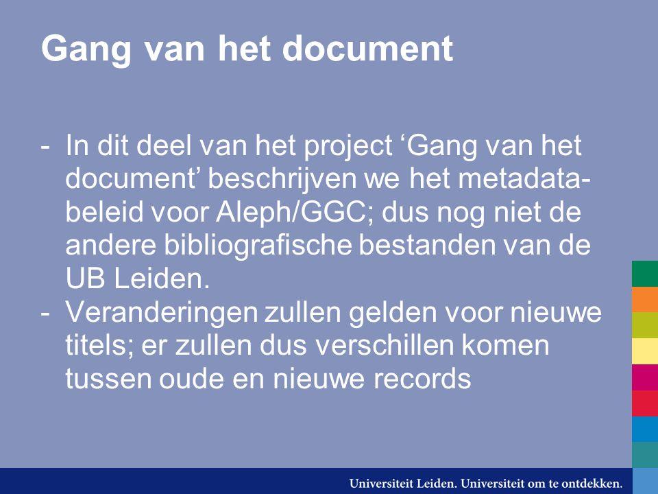 Gang van het document -In dit deel van het project 'Gang van het document' beschrijven we het metadata- beleid voor Aleph/GGC; dus nog niet de andere