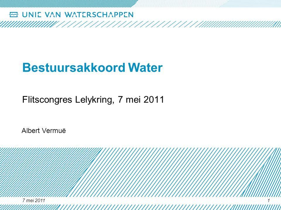 7 mei 20111 Bestuursakkoord Water Flitscongres Lelykring, 7 mei 2011 Albert Vermuë