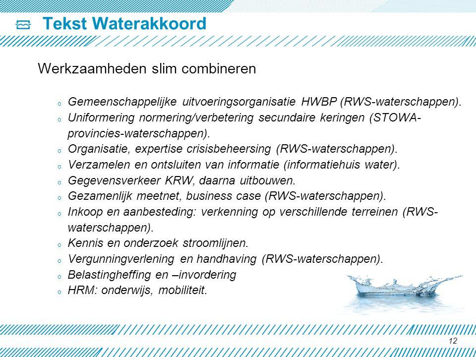 Tekst Waterakkoord Werkzaamheden slim combineren o Gemeenschappelijke uitvoeringsorganisatie HWBP (RWS-waterschappen). o Uniformering normering/verbet