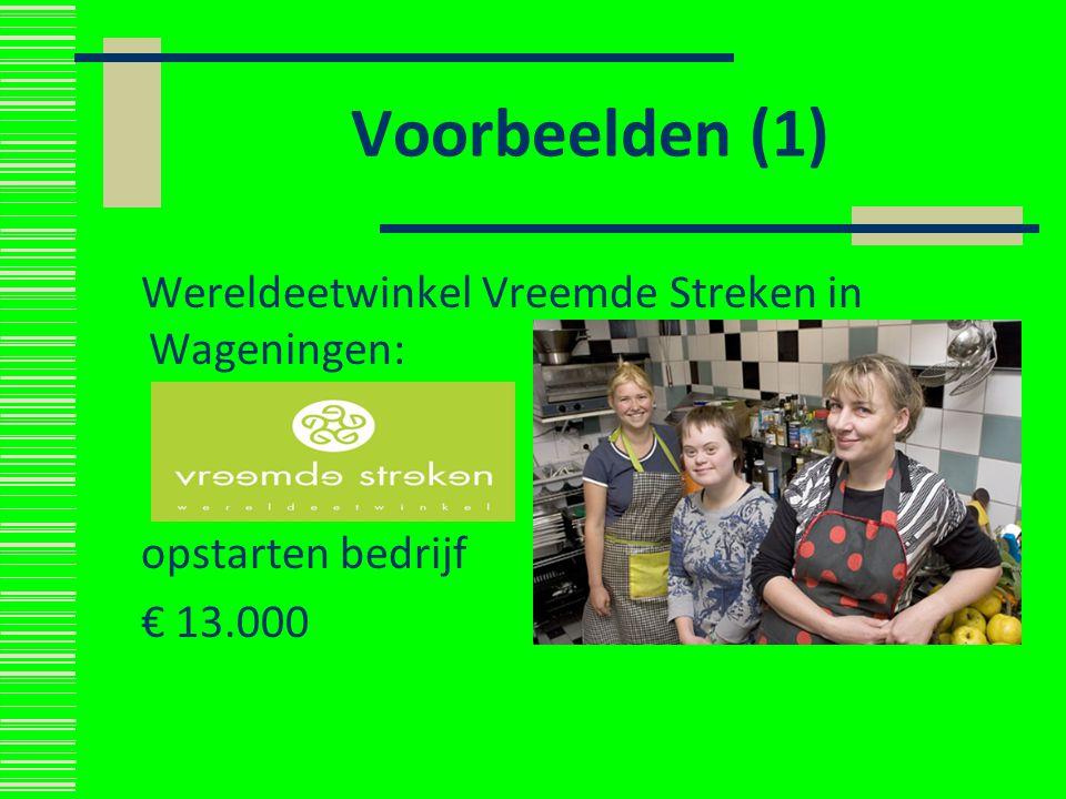 Voorbeelden (1) Wereldeetwinkel Vreemde Streken in Wageningen: opstarten bedrijf € 13.000