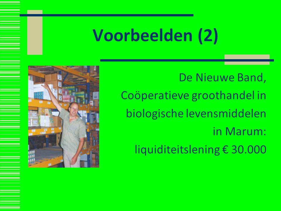 Voorbeelden (2) De Nieuwe Band, Coöperatieve groothandel in biologische levensmiddelen in Marum: liquiditeitslening € 30.000