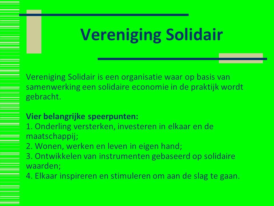 Vereniging Solidair Vereniging Solidair is een organisatie waar op basis van samenwerking een solidaire economie in de praktijk wordt gebracht. Vier b