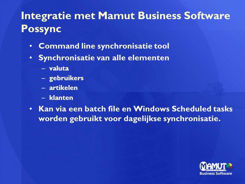 Integratie met Mamut Business Software Possync Command line synchronisatie tool Synchronisatie van alle elementen –valuta –gebruikers –artikelen –klan