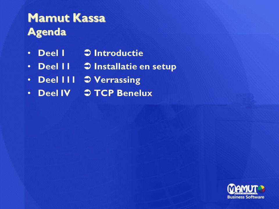 Mamut Kassa Agenda Deel 1  Introductie Deel 11  Installatie en setup Deel 111  Verrassing Deel IV  TCP Benelux