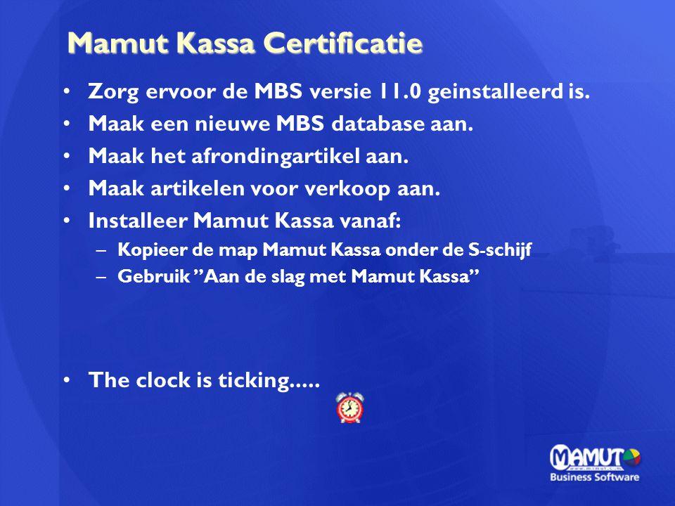 Mamut Kassa Certificatie Zorg ervoor de MBS versie 11.0 geinstalleerd is. Maak een nieuwe MBS database aan. Maak het afrondingartikel aan. Maak artike