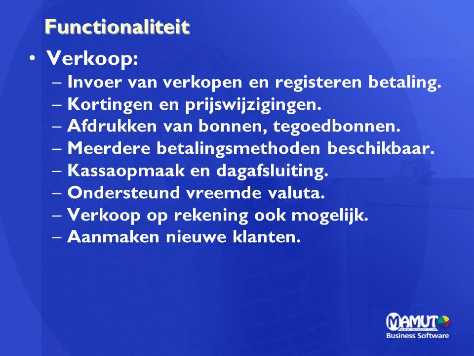 Functionaliteit Verkoop: –Invoer van verkopen en registeren betaling. –Kortingen en prijswijzigingen. –Afdrukken van bonnen, tegoedbonnen. –Meerdere b