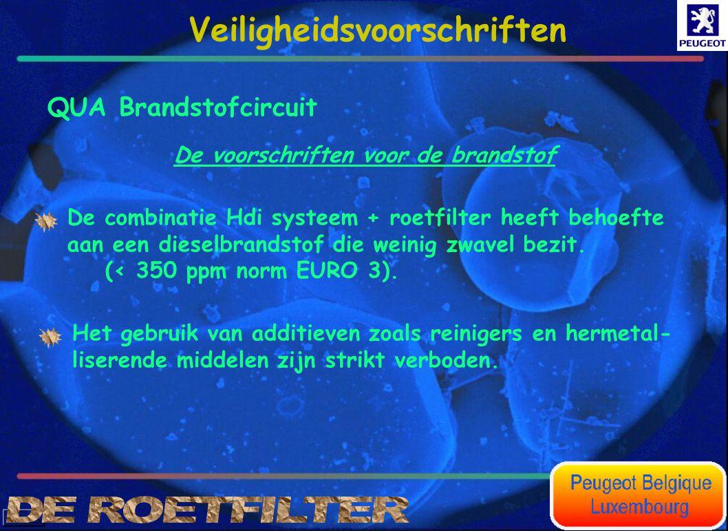 Veiligheidsvoorschriften QUA Brandstofcircuit De voorschriften voor de brandstof De combinatie Hdi systeem + roetfilter heeft behoefte aan een dieselb