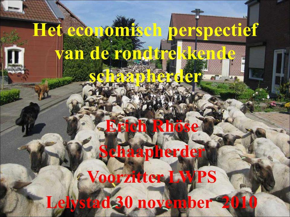 Het economisch perspectief van de rondtrekkende schaapherder Erich Rhöse Schaapherder Voorzitter LWPS Lelystad 30 november 2010