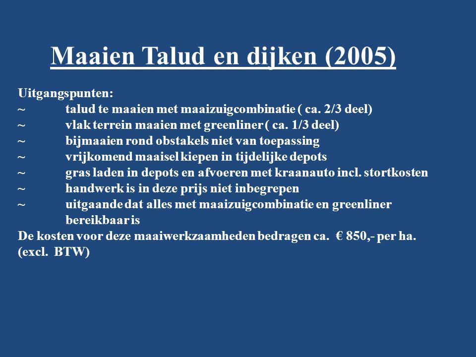 Maaien Talud en dijken (2005) Uitgangspunten: ~ talud te maaien met maaizuigcombinatie ( ca. 2/3 deel) ~ vlak terrein maaien met greenliner ( ca. 1/3