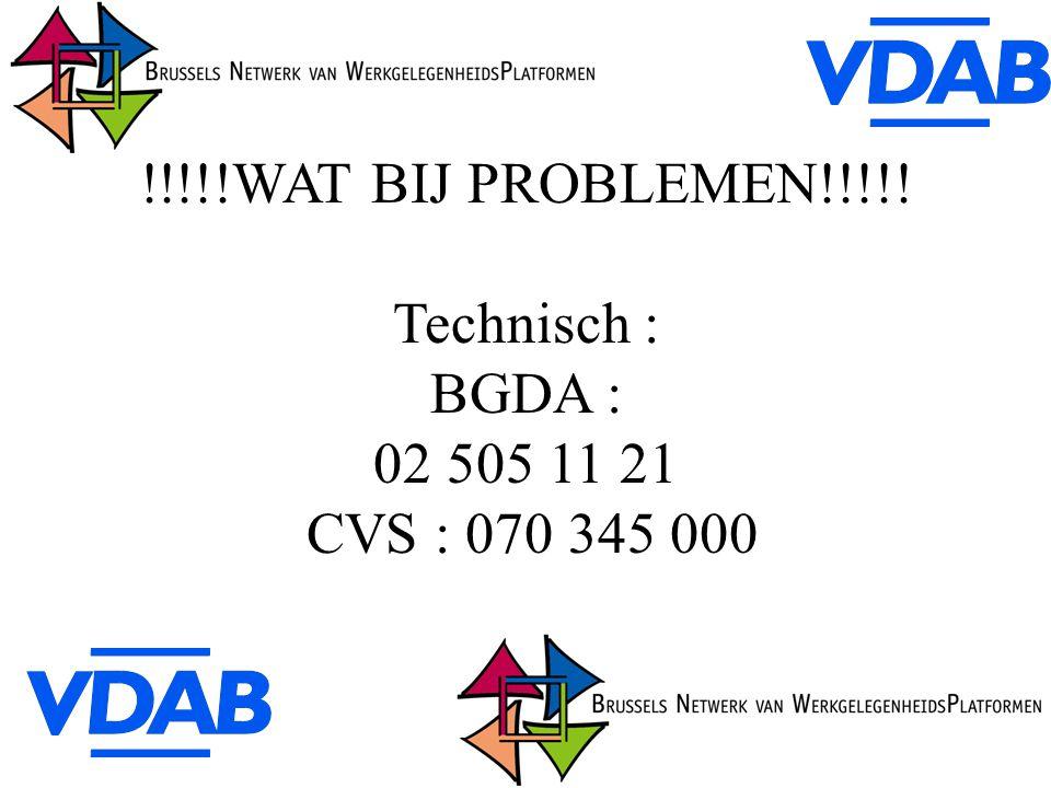 !!!!!WAT BIJ PROBLEMEN!!!!! Technisch : BGDA : 02 505 11 21 CVS : 070 345 000