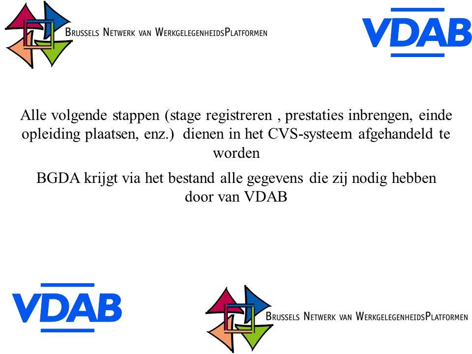 BGDA krijgt via het bestand alle gegevens die zij nodig hebben door van VDAB Alle volgende stappen (stage registreren, prestaties inbrengen, einde opleiding plaatsen, enz.) dienen in het CVS-systeem afgehandeld te worden