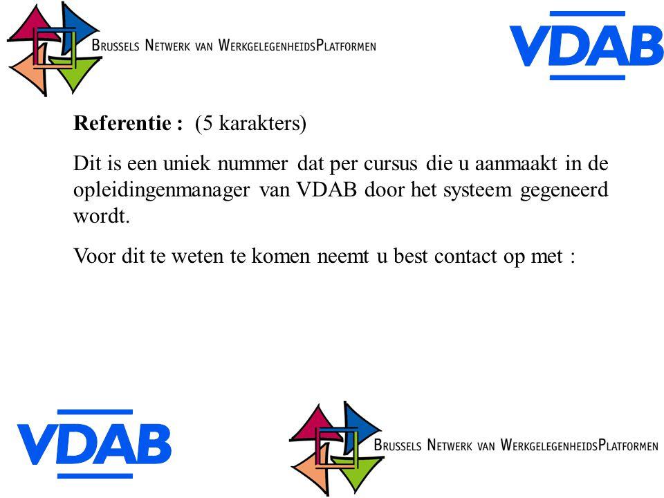 Referentie : (5 karakters) Dit is een uniek nummer dat per cursus die u aanmaakt in de opleidingenmanager van VDAB door het systeem gegeneerd wordt.