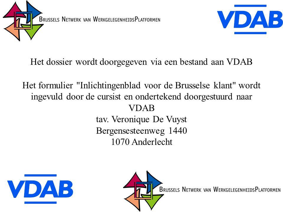 Het dossier wordt doorgegeven via een bestand aan VDAB Het formulier Inlichtingenblad voor de Brusselse klant wordt ingevuld door de cursist en ondertekend doorgestuurd naar VDAB tav.
