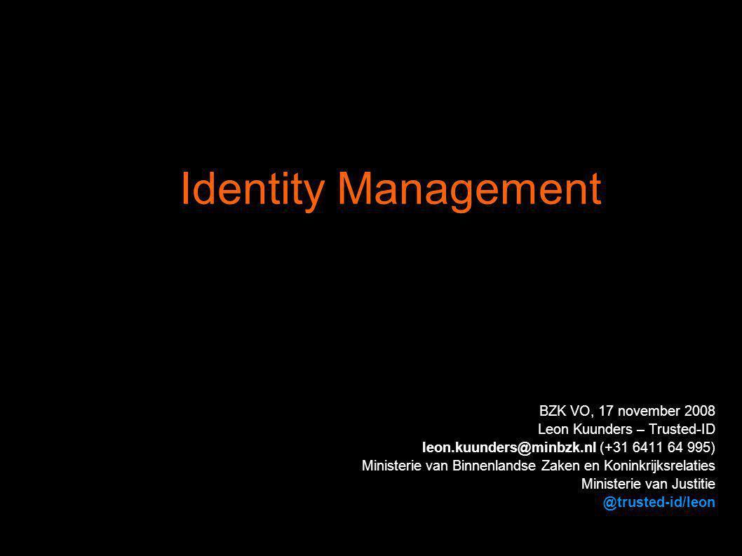 BZK VO, 17 november 2008 Leon Kuunders – Trusted-ID leon.kuunders@minbzk.nl (+31 6411 64 995) Ministerie van Binnenlandse Zaken en Koninkrijksrelaties Ministerie van Justitie @trusted-id/leon Identity Management