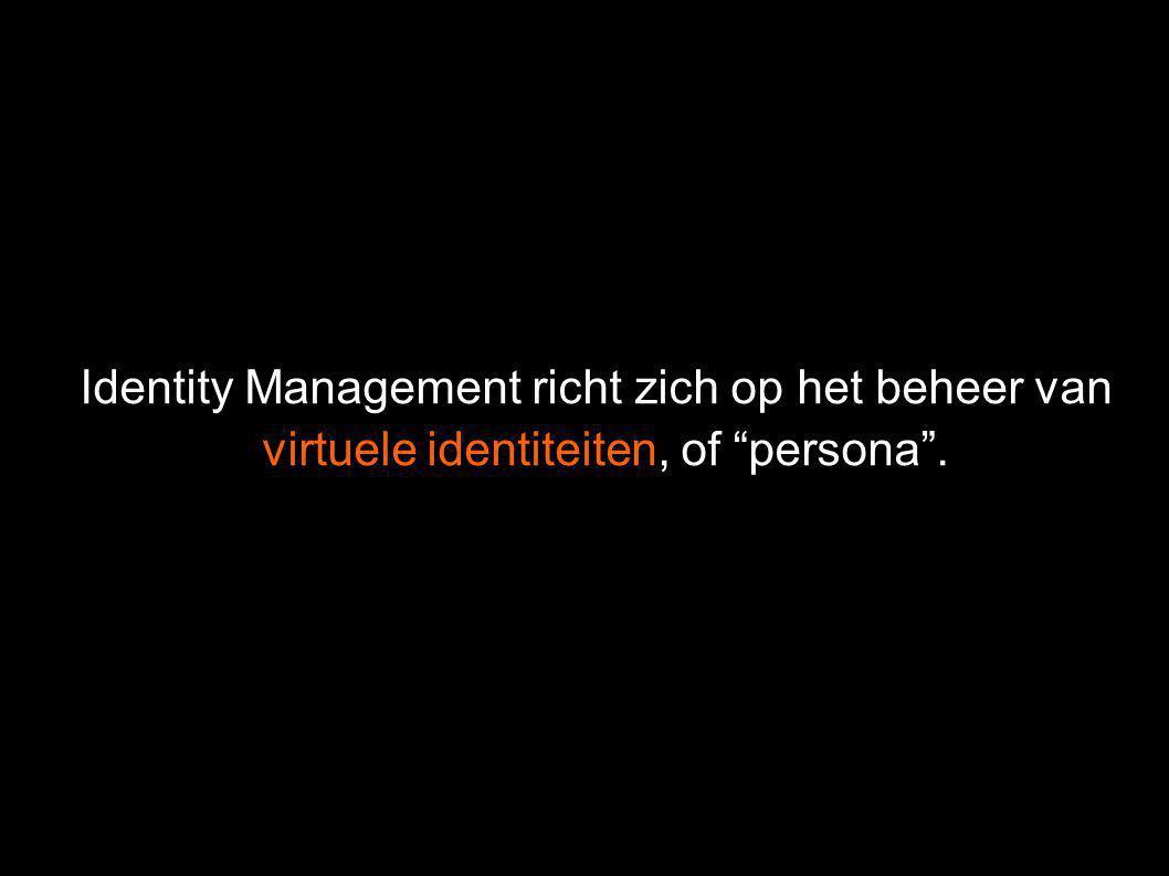 Identity Management richt zich op het beheer van virtuele identiteiten, of persona .