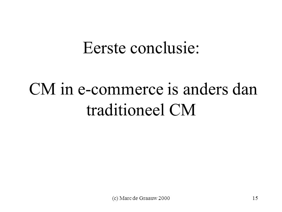 (c) Marc de Graauw Eerste conclusie: CM in e-commerce is anders dan traditioneel CM