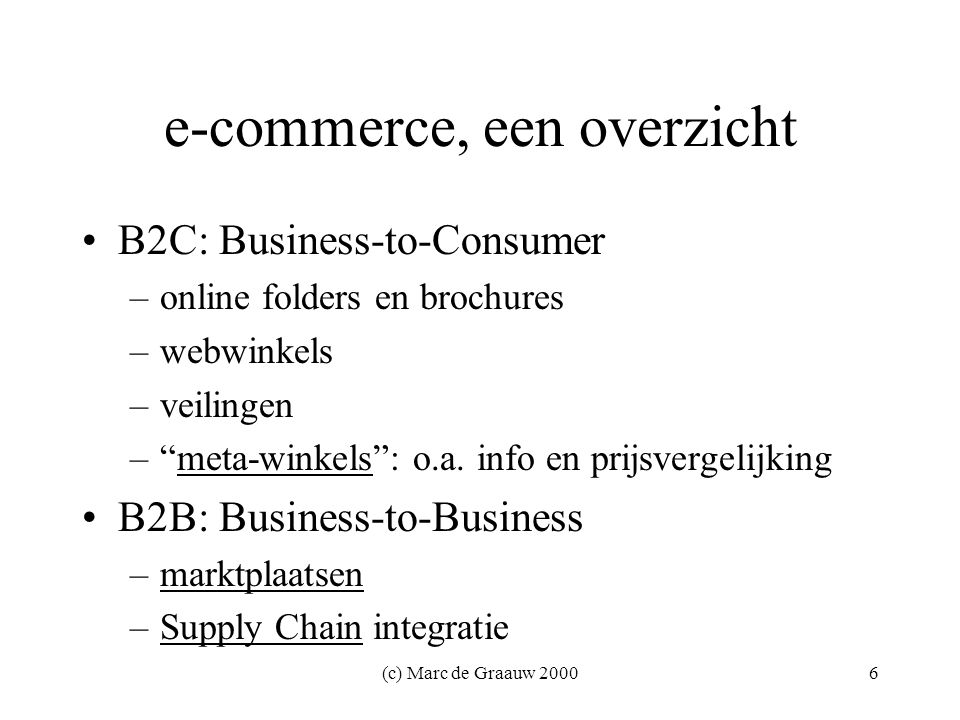 (c) Marc de Graauw 20006 e-commerce, een overzicht B2C: Business-to-Consumer –online folders en brochures –webwinkels –veilingen – meta-winkels : o.a.
