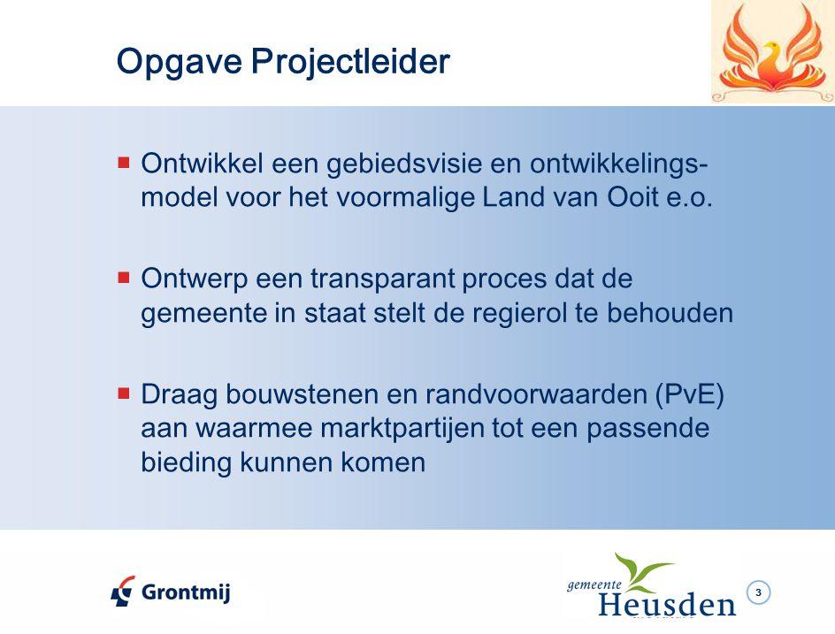 3 Opgave Projectleider  Ontwikkel een gebiedsvisie en ontwikkelings- model voor het voormalige Land van Ooit e.o.